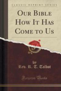 Our Bible How It Has Come To Us (Classic Reprint) - 2860549670