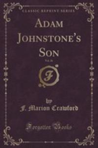 Adam Johnstone's Son, Vol. 26 (Classic Reprint) - 2854671886