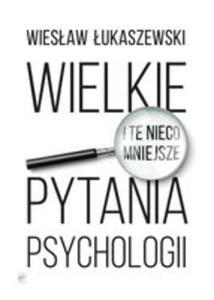 Wielkie I Te Nieco Mniejsze Pytania Psychologii - 2840295250