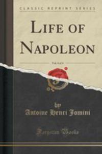 Life Of Napoleon, Vol. 4 Of 4 (Classic Reprint) - 2860712071