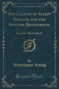 The Legend Of Sleepy Hollow, And The Spectre Bridegroom - 2854767533