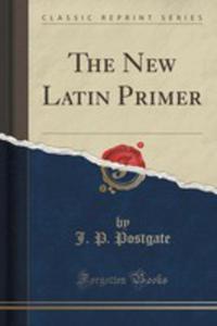 The New Latin Primer (Classic Reprint) - 2852894931