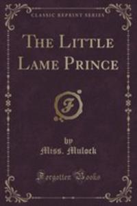 The Little Lame Prince (Classic Reprint) - 2852957594