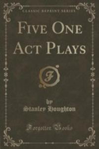 Five One Act Plays (Classic Reprint) - 2852889591