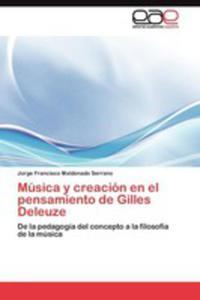 Musica Y Creacion En El Pensamiento De Gilles Deleuze - 2870845949