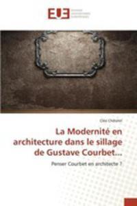 La Modernité En Architecture Dans Le Sillage De Gustave Courbet... - 2857259731