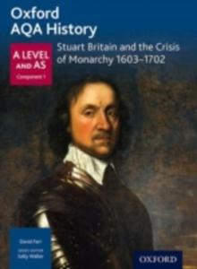 Oxford Aqa History For A Level: Stuart Britain And The Crisis Of Monarchy 1603 - 1702 - 2840155151