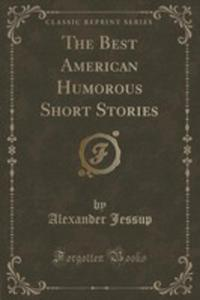 The Best American Humorous Short Stories (Classic Reprint) - 2854654705