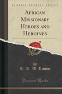 African Missionary Heroes And Heroines (Classic Reprint) - 2852860366