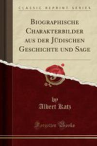 Biographische Charakterbilder Aus Der Jüdischen Geschichte Und Sage (Classic Reprint) - 2854838860