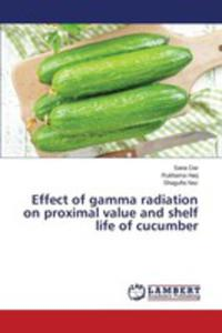 Effect Of Gamma Radiation On Proximal Value And Shelf Life Of Cucumber - 2861340432