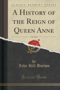 A History Of The Reign Of Queen Anne, Vol. 3 Of 3 (Classic Reprint) - 2871131234