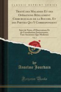 Traité Des Maladies Et Des Opérations Réellement Chirurgicales De La Bouche, Et Des Parties Qui Y Correspondent, Vol. 2 - 2871741713