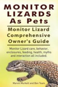Monitor Lizards As Pets. Monitor Lizard Comprehensive Owner's Guide. Monitor Lizard Care, Behavior, Enclosures, Feeding, Health, Myths And Interaction - 2852931224
