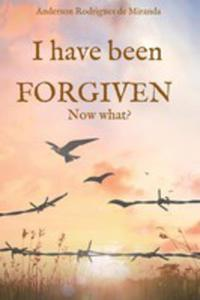 I Have Been Forgiven. Now What? - 2871375672