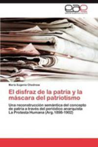 El Disfraz De La Patria Y La Mascara Del Patriotismo - 2857195076