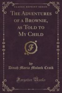 The Adventures Of A Brownie, As Told To My Child (Classic Reprint) - 2852980418