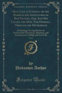 Real Life In London, Or The Rambles And Adventures Of Bob Tallyho, Esq. And His Cousin, The Hon. Tom Dashall, Through The Metropolis, Vol. 1 - 2852978951