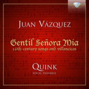 Vasquez: Songs And Villancicos: Gentil Senora Mia: 16th - Century Songs And Villancicos - 2839333868