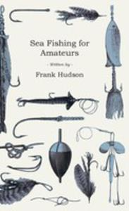 Sea Fishing For Amateurs - A Practical Book On Fishing From Shore, Rocks Or Piers - 2848626289
