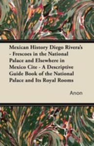 Mexican History Diego Rivera's - Frescoes In The National Palace And Elsewhere In Mexico Cite - A Descriptive Guide Book Of The National Palace And Its Royal Rooms - 2855749367