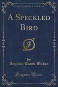 A Speckled Bird (Classic Reprint) - 2854668953
