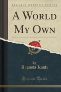 A World My Own (Classic Reprint) - 2853012178