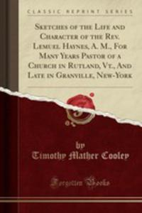 Sketches Of The Life And Character Of The Rev. Lemuel Haynes, A. M., For Many Years Pastor Of A Church In Rutland, Vt., And Late In Granville, New-york (Classic Reprint) - 2854688338