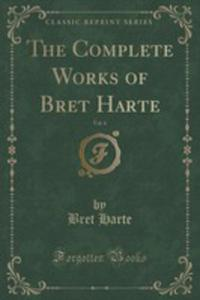 The Complete Works Of Bret Harte, Vol. 6 (Classic Reprint) - 2854663936