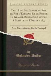 Traité De Paix Entre Le Roi, Le Roi D'espagne Et Le Roi De La Grande-bretagne, Conclu `a Paris Le 10 Février 1763 - 2854855781