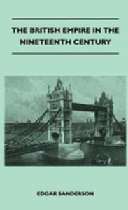 The British Empire In The Nineteenth Century - Its Progress And Expansion At Home And Abroad - Comprising A Description And History Of The British Colonies And Dependencies - Vol III - 2854849113