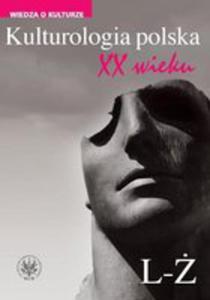Kulturologia Polska XX Wieku Tom 2: L-ż - 2845966064