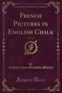 French Pictures In English Chalk, Vol. 1 Of 2 (Classic Reprint) - 2854025981