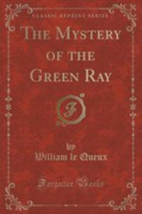 The Mystery Of The Green Ray (Classic Reprint) - 2853993813