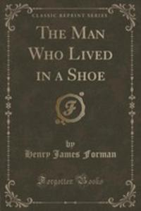 The Man Who Lived In A Shoe (Classic Reprint) - 2854690325