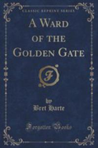 A Ward Of The Golden Gate (Classic Reprint) - 2852905977