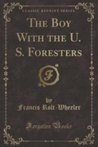 The Boy With The U. S. Foresters (Classic Reprint) - 2855724273