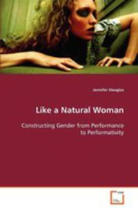 Like A Natural Woman Constructing Gender From Performance To Performativity - 2860225246