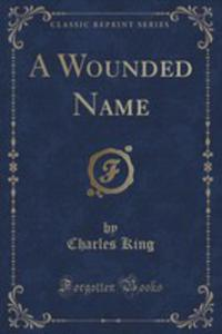 A Wounded Name (Classic Reprint) - 2852971237
