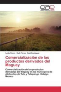 Comercialización De Los Productos Derivados Del Maguey - 2857267691