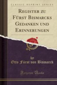 Register Zu Fürst Bismarcks Gedanken Und Erinnerungen (Classic Reprint) - 2854851226