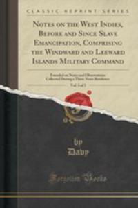 Notes On The West Indies, Before And Since Slave Emancipation, Comprising The Windward And Leeward Islands Military Command, Vol. 3 Of 3 - 2866606426