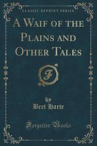 A Waif Of The Plains And Other Tales (Classic Reprint) - 2852993450