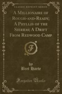 A Millionaire Of Rough-and-ready; A Phyllis Of The Sierras; A Drift From Redwood Camp (Classic Reprint) - 2860786661