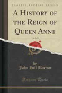A History Of The Reign Of Queen Anne, Vol. 2 Of 3 (Classic Reprint) - 2871128219