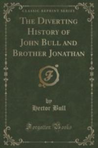 The Diverting History Of John Bull And Brother Jonathan (Classic Reprint) - 2860987327