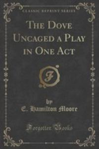 The Dove Uncaged A Play In One Act (Classic Reprint) - 2855112489