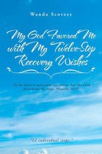 My God Favored Me With My Twelve-step Recovery Wishes - 2871259410