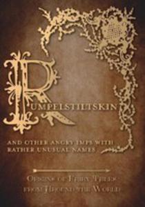Rumpelstiltskin - And Other Angry Imps With Rather Unusual Names (Origins Of Fairy Tales From Around The World) - 2855750357