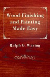 Wood Finishing And Painting Made Easy - 2871389190
